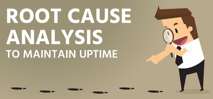 Root Cause Analysis to Maintain Uptime
