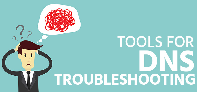 Top 6 Tools for DNS Troubleshooting | Total Uptime®